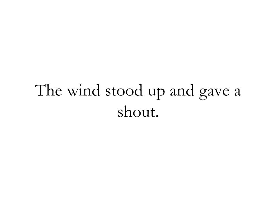 The wind stood up and gave a shout.