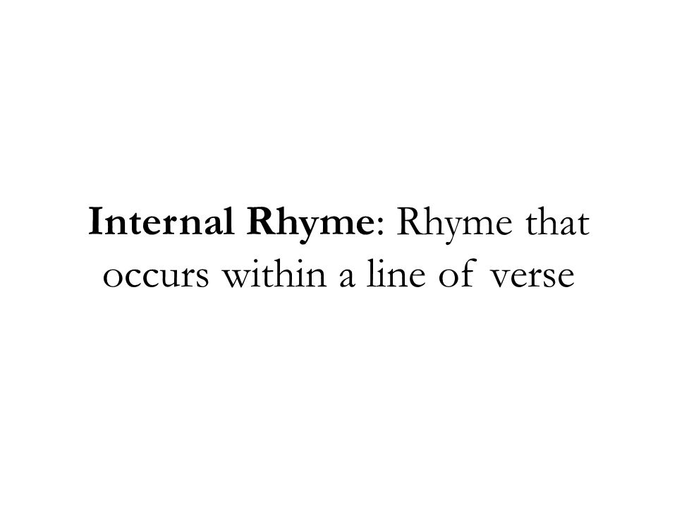 Internal Rhyme: Rhyme that occurs within a line of verse