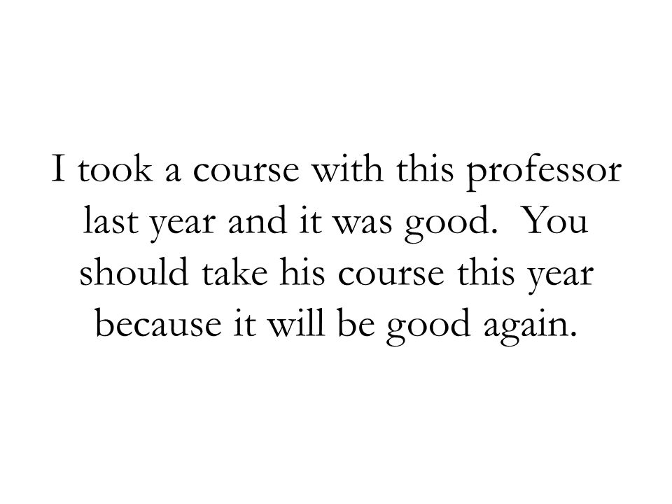 I took a course with this professor last year and it was good. You should take his course this year because it will be good again.