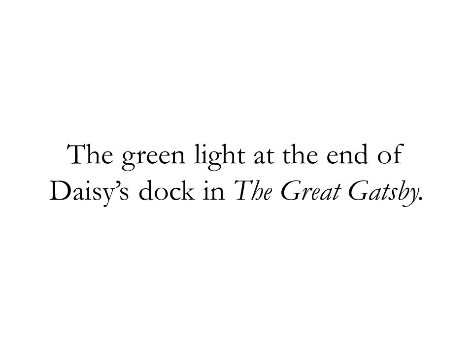 The green light at the end of Daisys dock in The Great Gatsby.