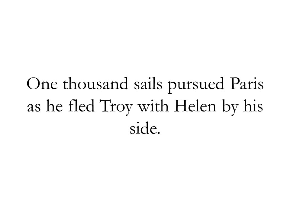 One thousand sails pursued Paris as he fled Troy with Helen by his side.