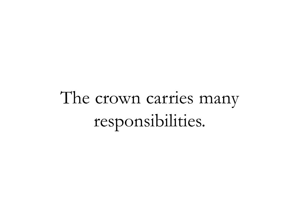 The crown carries many responsibilities.