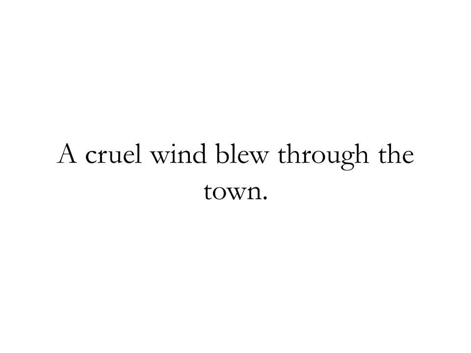 A cruel wind blew through the town.