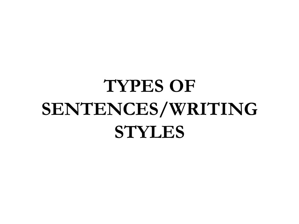 TYPES OF SENTENCES/WRITING STYLES