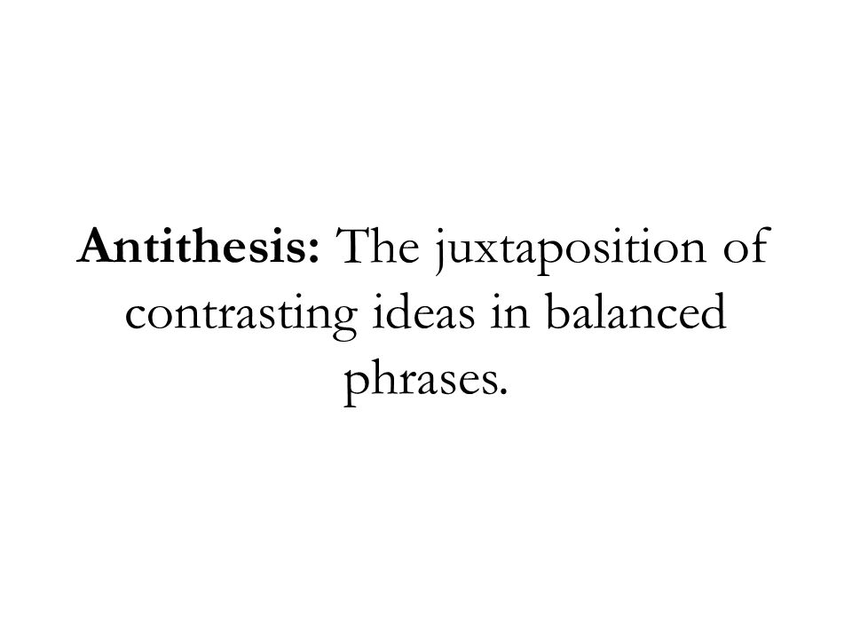Antithesis: The juxtaposition of contrasting ideas in balanced phrases.