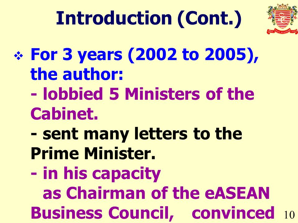10 Introduction (Cont.) For 3 years (2002 to 2005), the author: -lobbied 5 Ministers of the Cabinet.