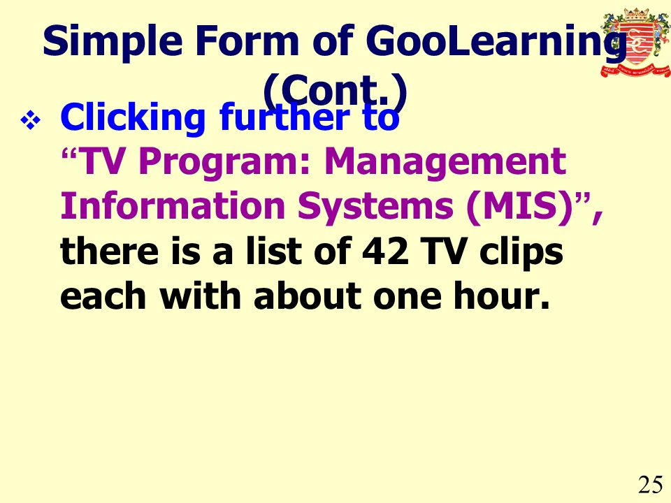 25 Simple Form of GooLearning (Cont.) Clicking further toTV Program: Management Information Systems (MIS), there is a list of 42 TV clips each with about one hour.