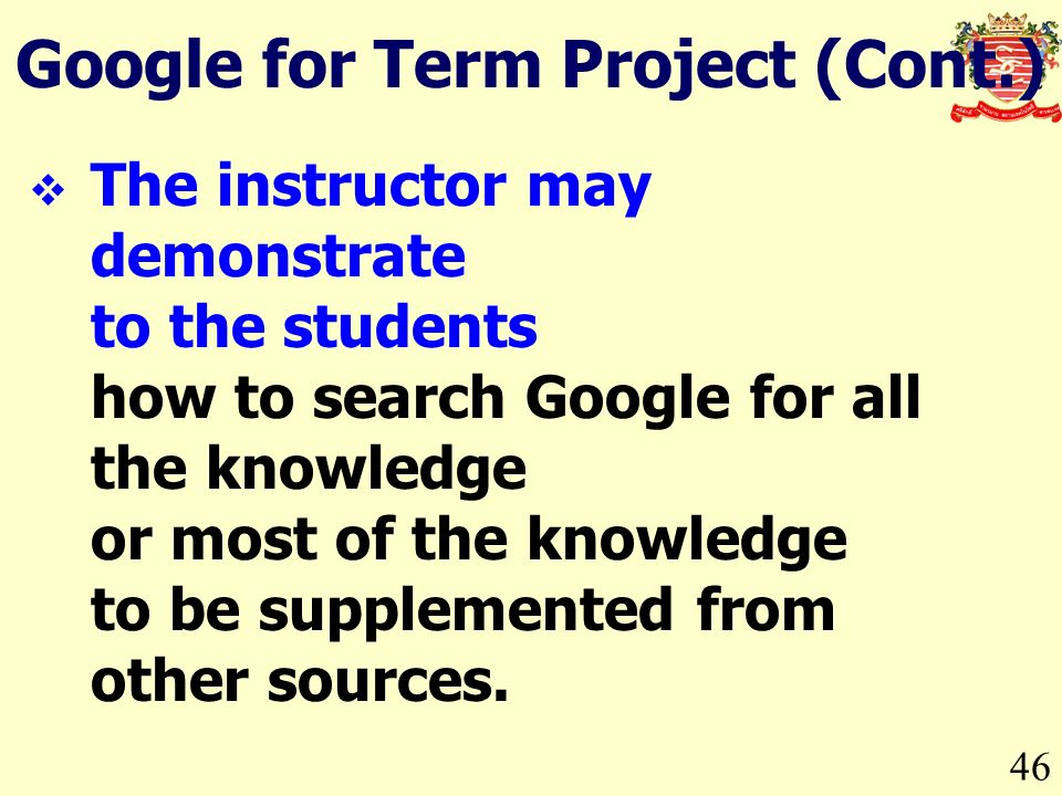 46 The instructor may demonstrate to the students how to search Google for all the knowledge or most of the knowledge to be supplemented from other sources.