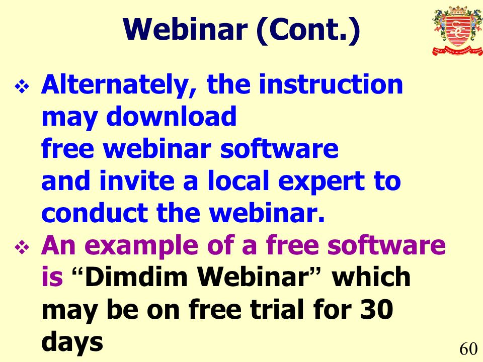 60 Alternately, the instruction may download free webinar software and invite a local expert to conduct the webinar.