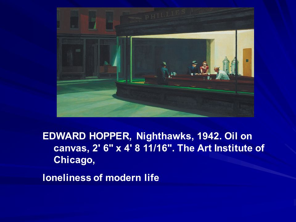 EDWARD HOPPER, Nighthawks, 1942. Oil on canvas, 2' 6