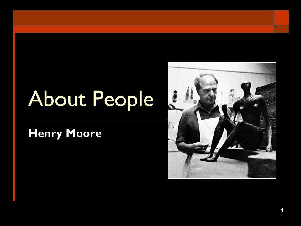 1 About People Henry Moore