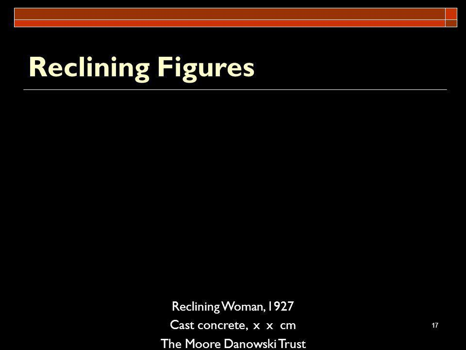 17 Reclining Figures Reclining Woman, 1927 Cast concrete, x x cm The Moore Danowski Trust