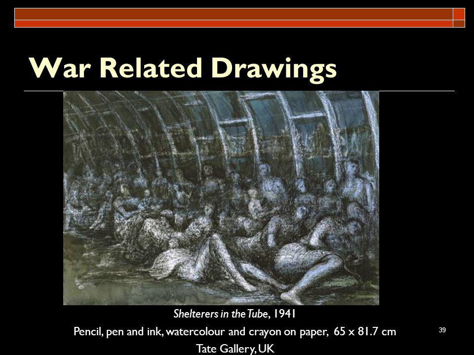 39 War Related Drawings Shelterers in the Tube, 1941 Pencil, pen and ink, watercolour and crayon on paper, 65 x 81.7 cm Tate Gallery, UK