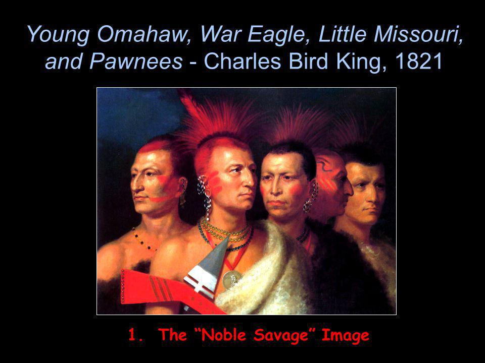 Young Omahaw, War Eagle, Little Missouri, and Pawnees - Charles Bird King, 1821 1. The Noble Savage Image