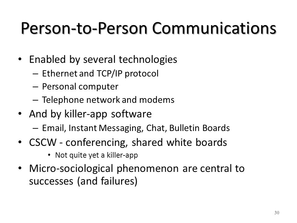 30 Person-to-Person Communications Enabled by several technologies – Ethernet and TCP/IP protocol – Personal computer – Telephone network and modems A