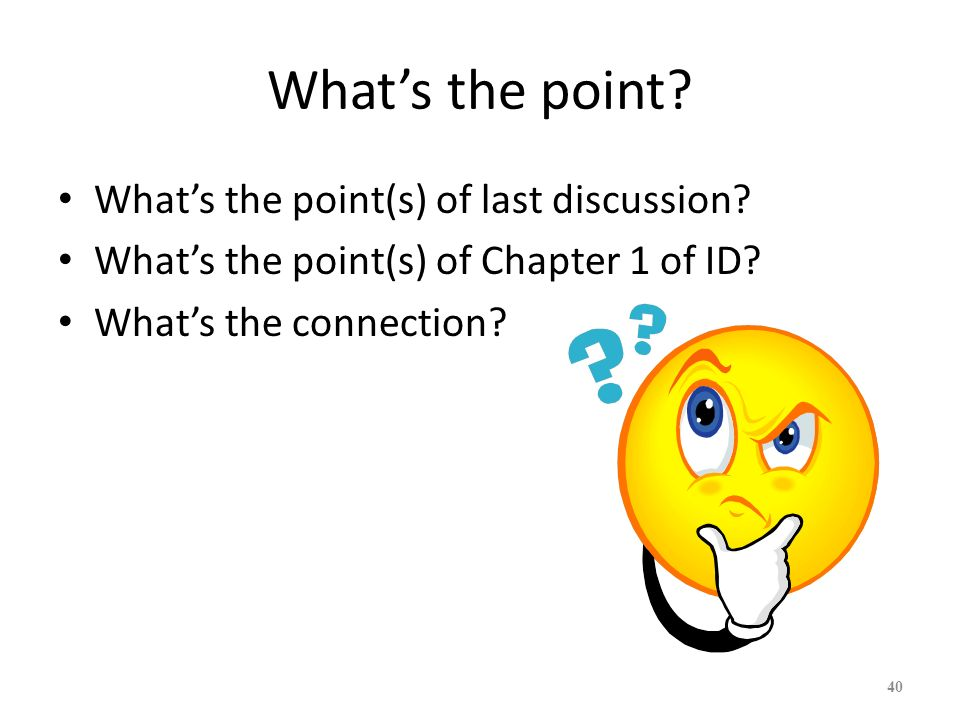 Whats the point? Whats the point(s) of last discussion? Whats the point(s) of Chapter 1 of ID? Whats the connection? 40