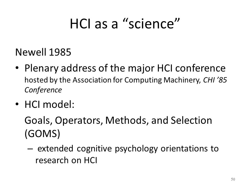 HCI as a science Newell 1985 Plenary address of the major HCI conference hosted by the Association for Computing Machinery, CHI 85 Conference HCI mode