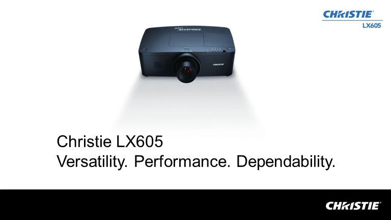 Christie LX605 Versatility. Performance. Dependability.