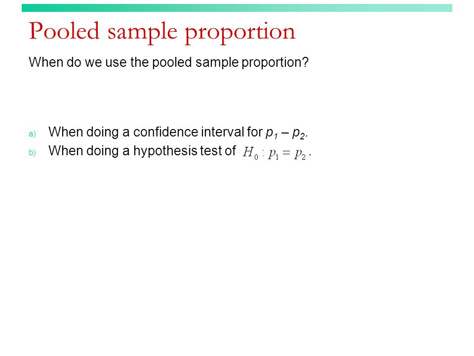 Pooled sample proportion When do we use the pooled sample proportion.