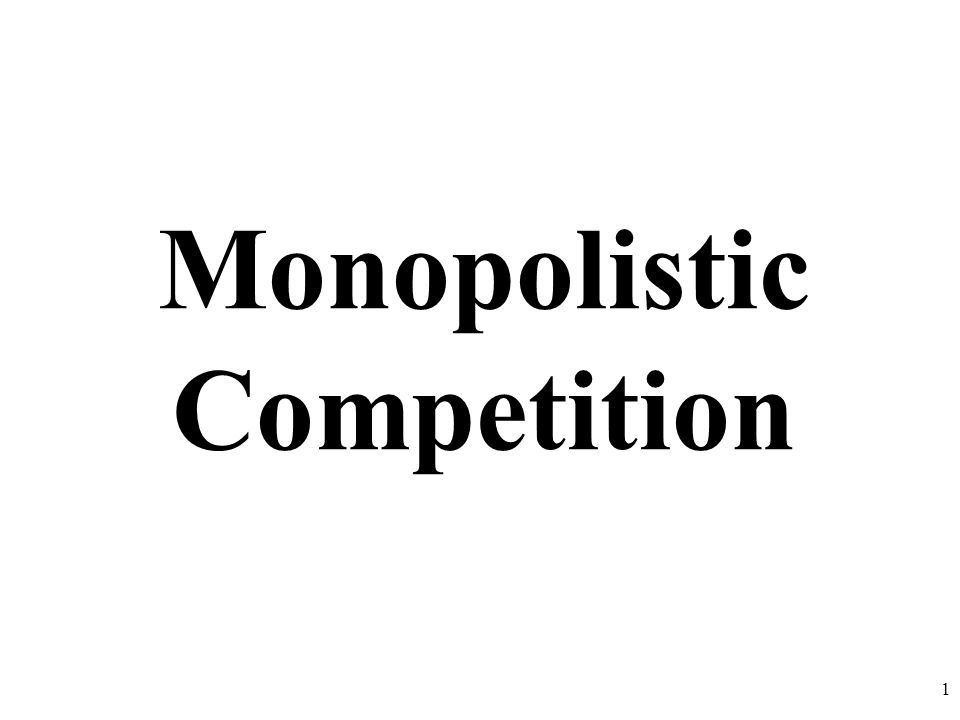 Monopolistic Competition 1