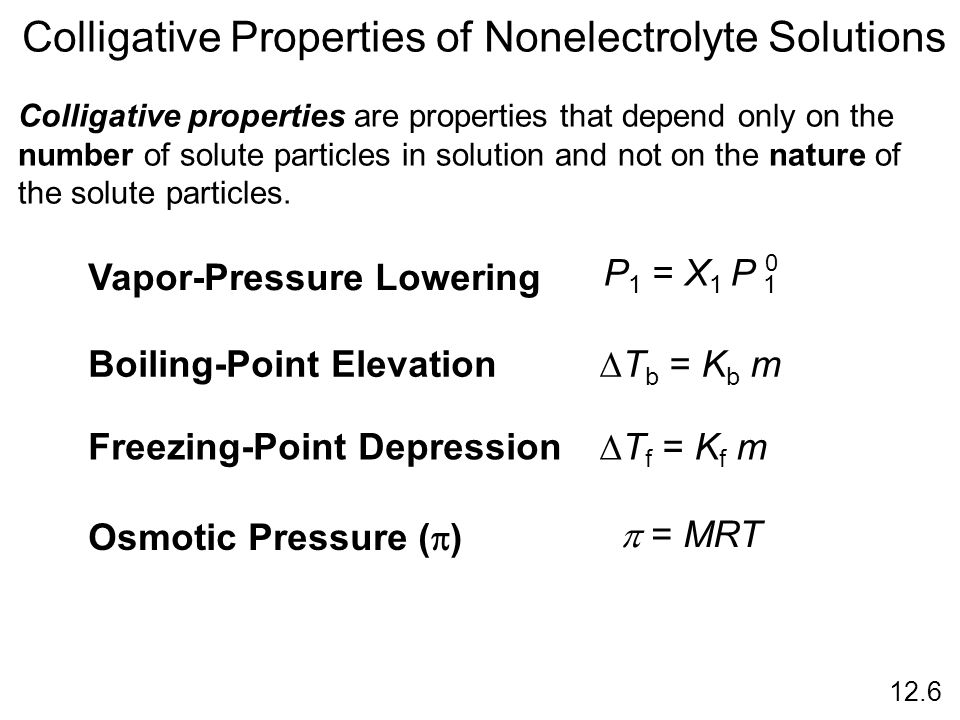 Colligative Properties of Nonelectrolyte Solutions Colligative properties are properties that depend only on the number of solute particles in solutio