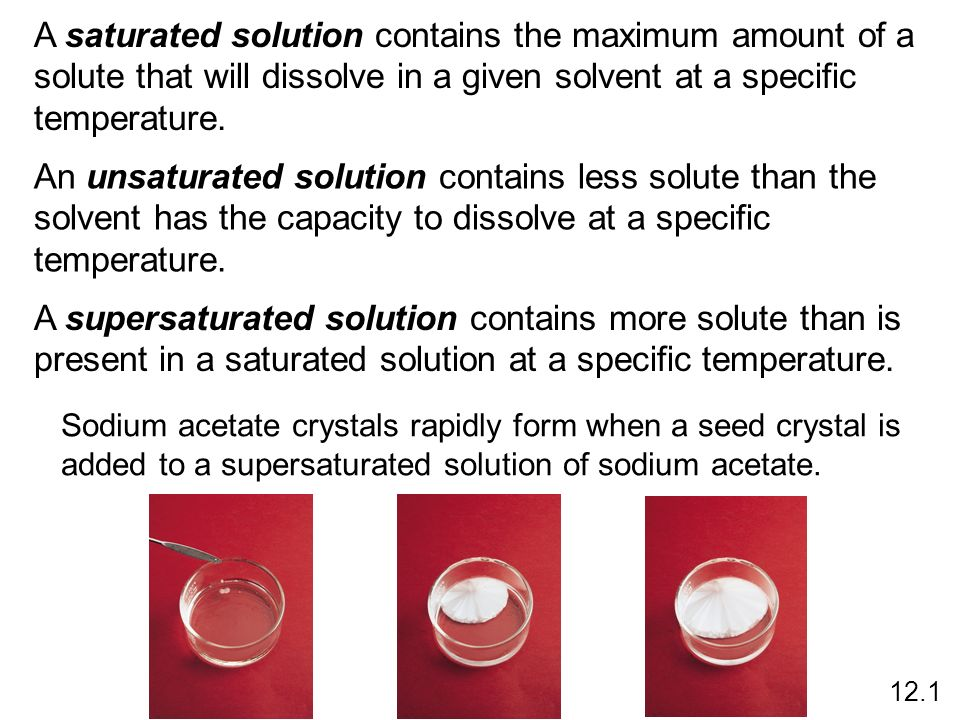 A saturated solution contains the maximum amount of a solute that will dissolve in a given solvent at a specific temperature. An unsaturated solution