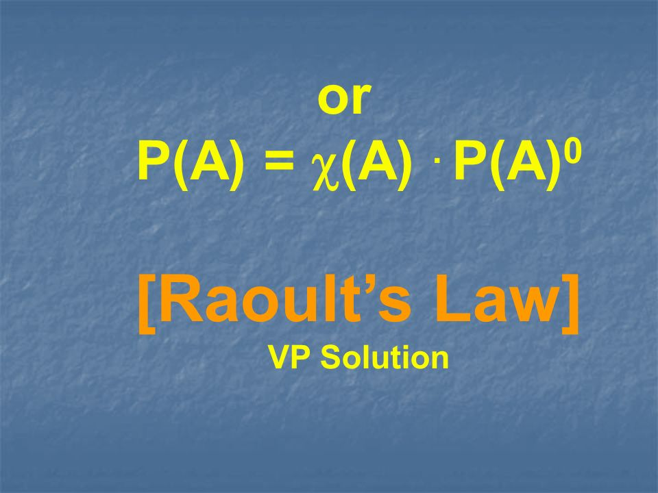 or P(A) = (A). P(A) 0 [Raoults Law] VP Solution