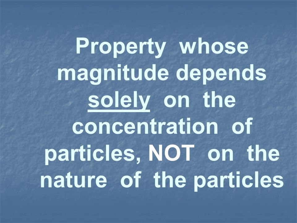 Property whose magnitude depends solely on the concentration of particles, NOT on the nature of the particles