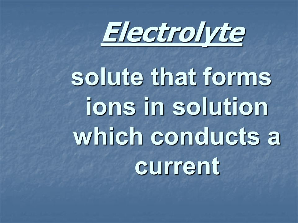 Electrolyte solute that forms ions in solution which conducts a current