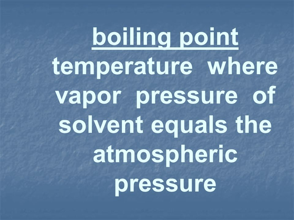boiling point temperature where vapor pressure of solvent equals the atmospheric pressure