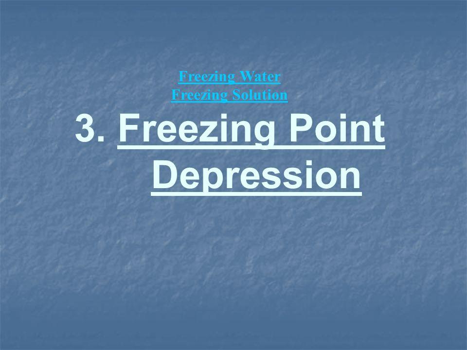 Freezing Water Freezing Solution 3. Freezing Point Depression