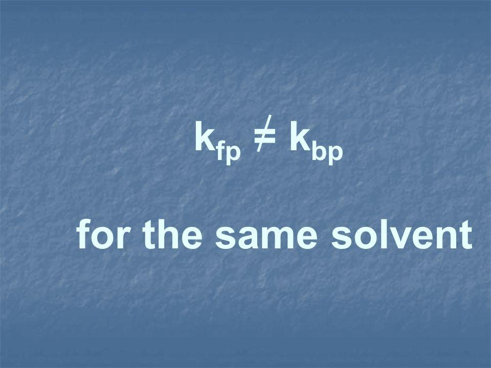 k fp = k bp for the same solvent