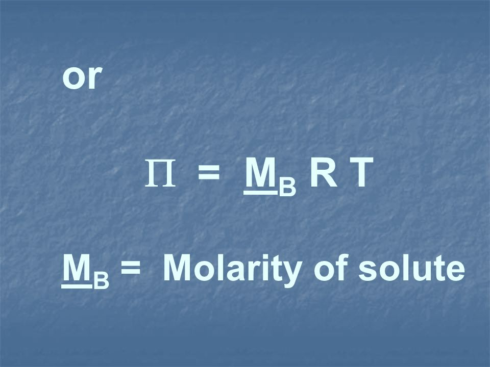 or = M B R T M B = Molarity of solute
