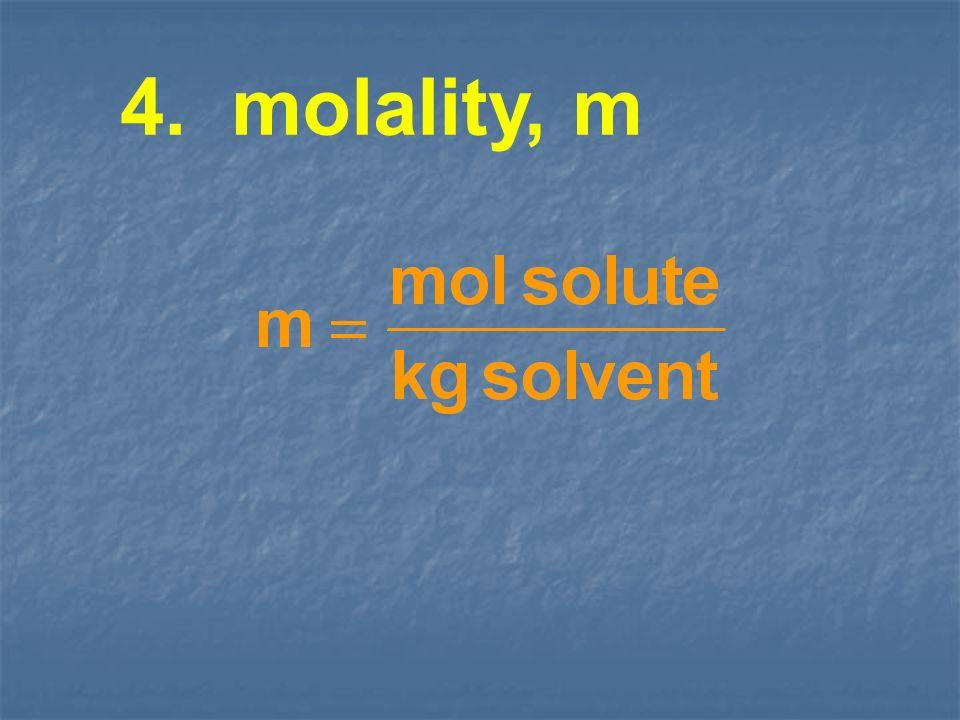 4. molality, m