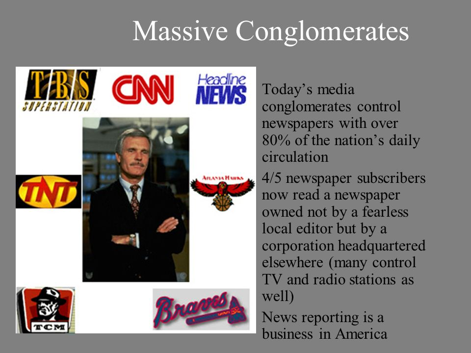 Massive Conglomerates Todays media conglomerates control newspapers with over 80% of the nations daily circulation 4/5 newspaper subscribers now read