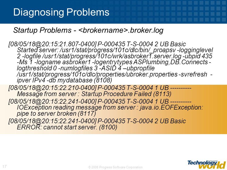© 2008 Progress Software Corporation 17 Diagnosing Problems [08/05/18@20:15:21.807-0400] P-000435 T-S-0004 2 UB Basic Started server: /usr1/stat/progr