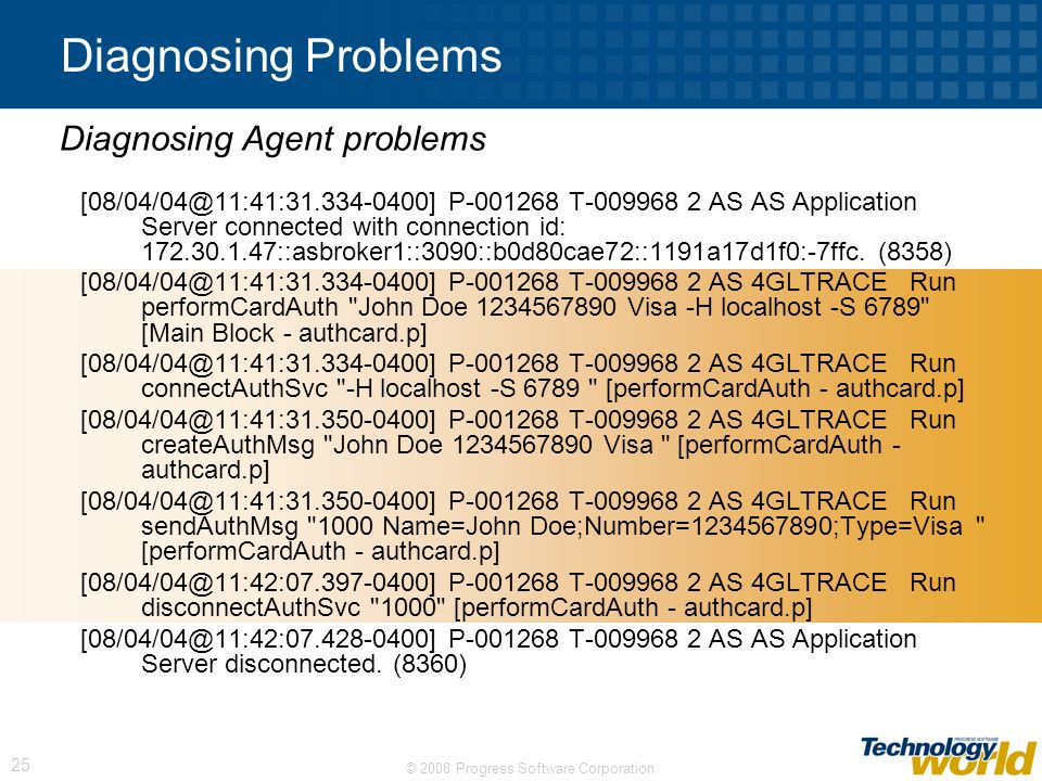 © 2008 Progress Software Corporation 25 Diagnosing Problems [08/04/04@11:41:31.334-0400] P-001268 T-009968 2 AS AS Application Server connected with c