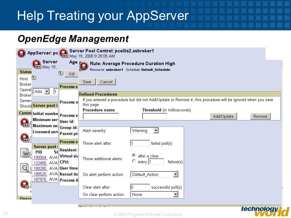 © 2008 Progress Software Corporation 31 Help Treating your AppServer OpenEdge Management