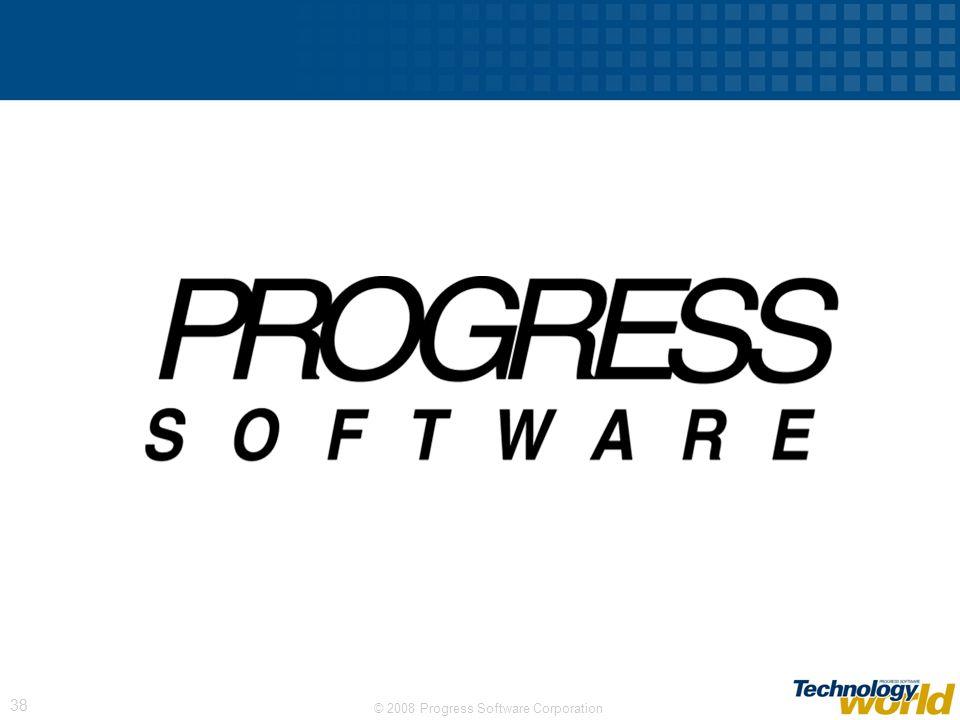 © 2008 Progress Software Corporation 38