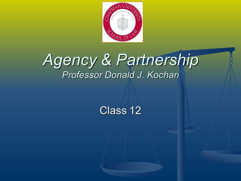 Agency & Partnership Professor Donald J. Kochan Class 12