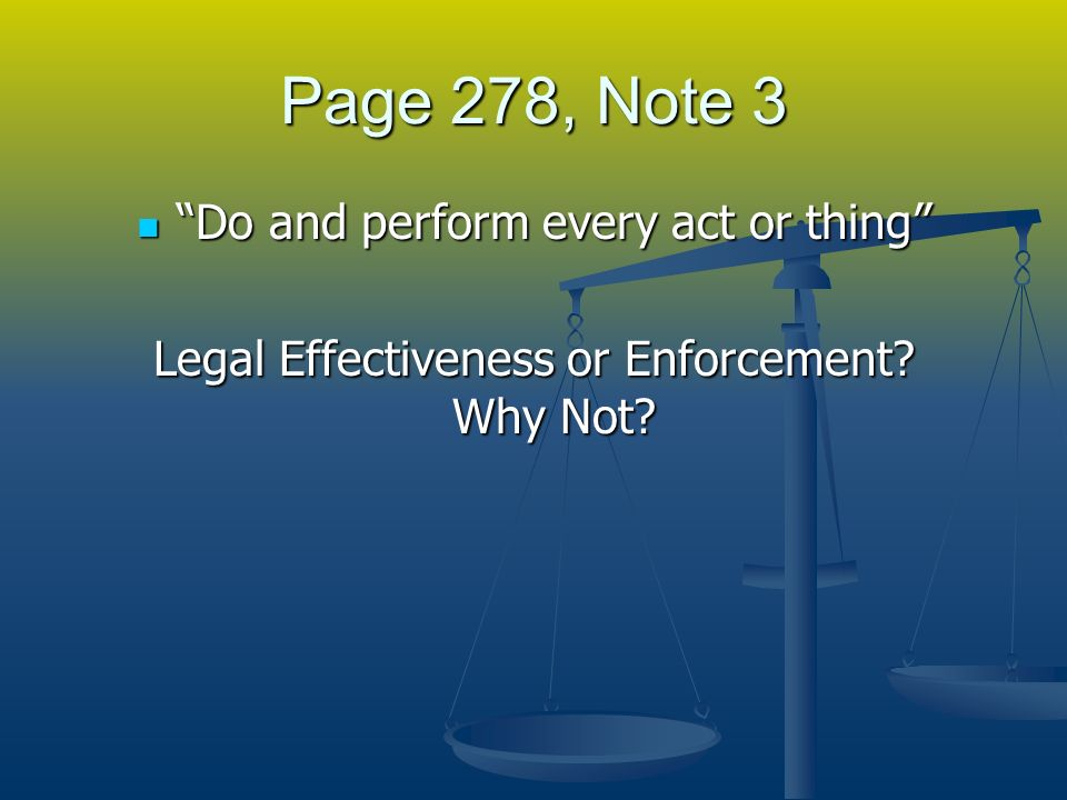 Page 278, Note 3 Do and perform every act or thing Do and perform every act or thing Legal Effectiveness or Enforcement.