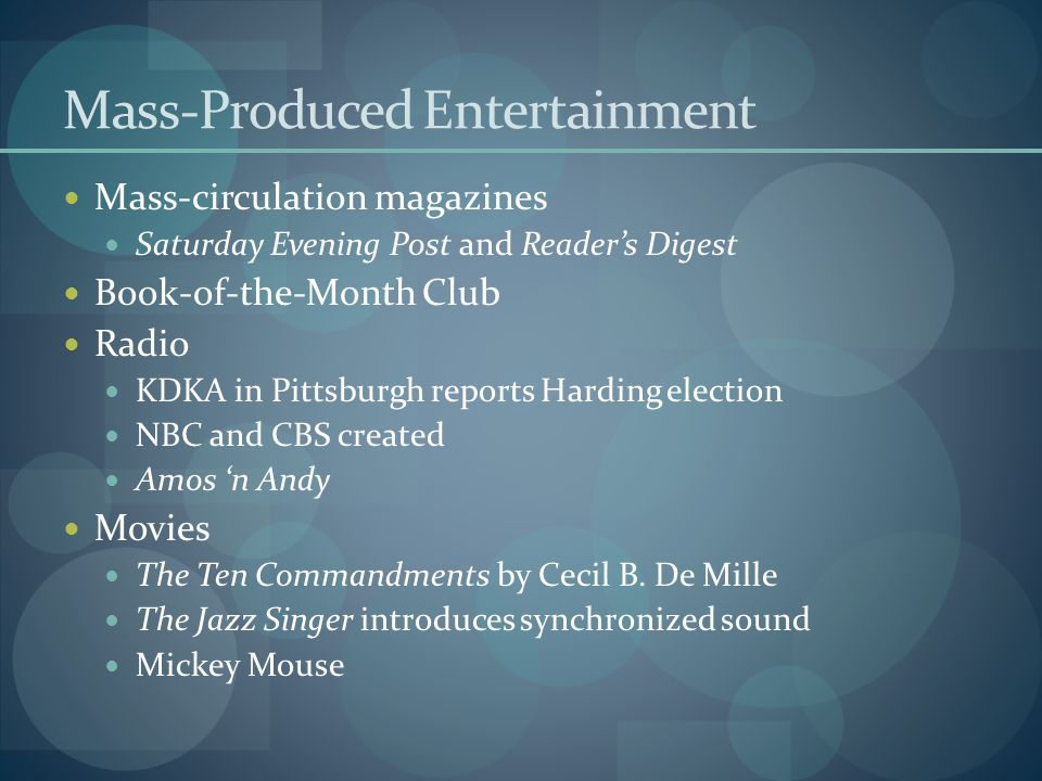 Mass-Produced Entertainment Mass-circulation magazines Saturday Evening Post and Readers Digest Book-of-the-Month Club Radio KDKA in Pittsburgh report