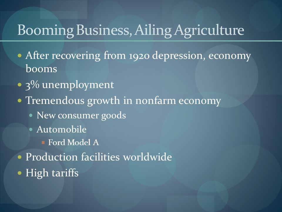 Booming Business, Ailing Agriculture After recovering from 1920 depression, economy booms 3% unemployment Tremendous growth in nonfarm economy New con