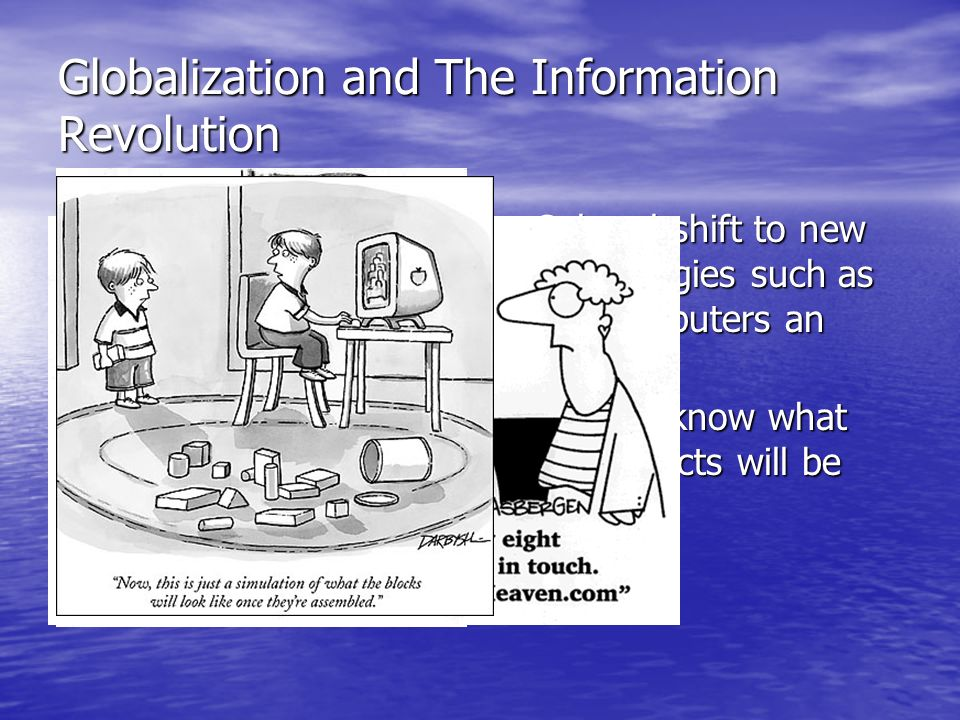 Globalization and The Information Revolution Cultural shift to new technologies such as TV, computers an internet Cultural shift to new technologies s