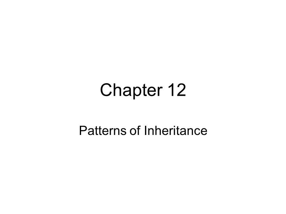Chapter 12 Patterns of Inheritance