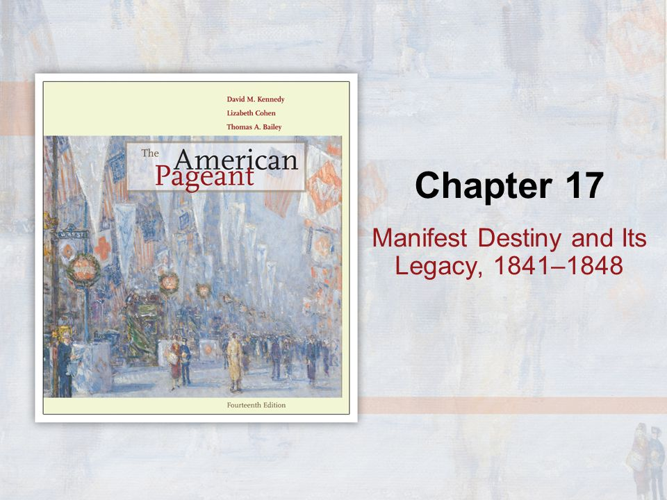 Chapter 17 Manifest Destiny and Its Legacy, 1841–1848