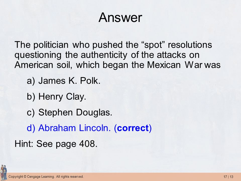 17 | 13 Copyright © Cengage Learning. All rights reserved. Answer The politician who pushed the spot resolutions questioning the authenticity of the a