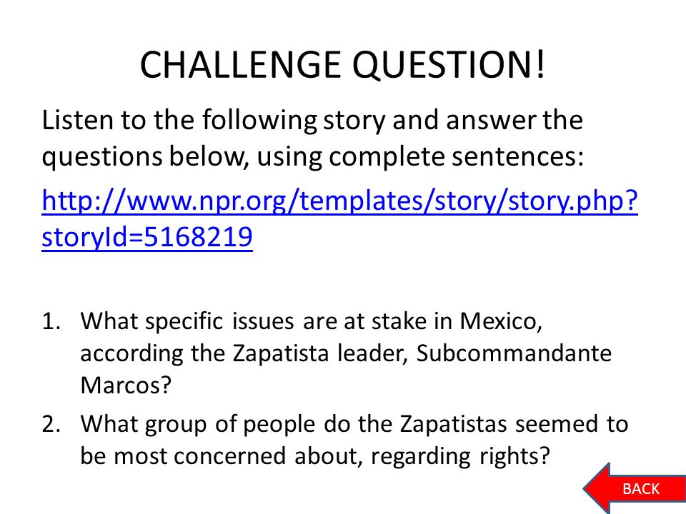 CHALLENGE QUESTION! Listen to the following story and answer the questions below, using complete sentences: http://www.npr.org/templates/story/story.p