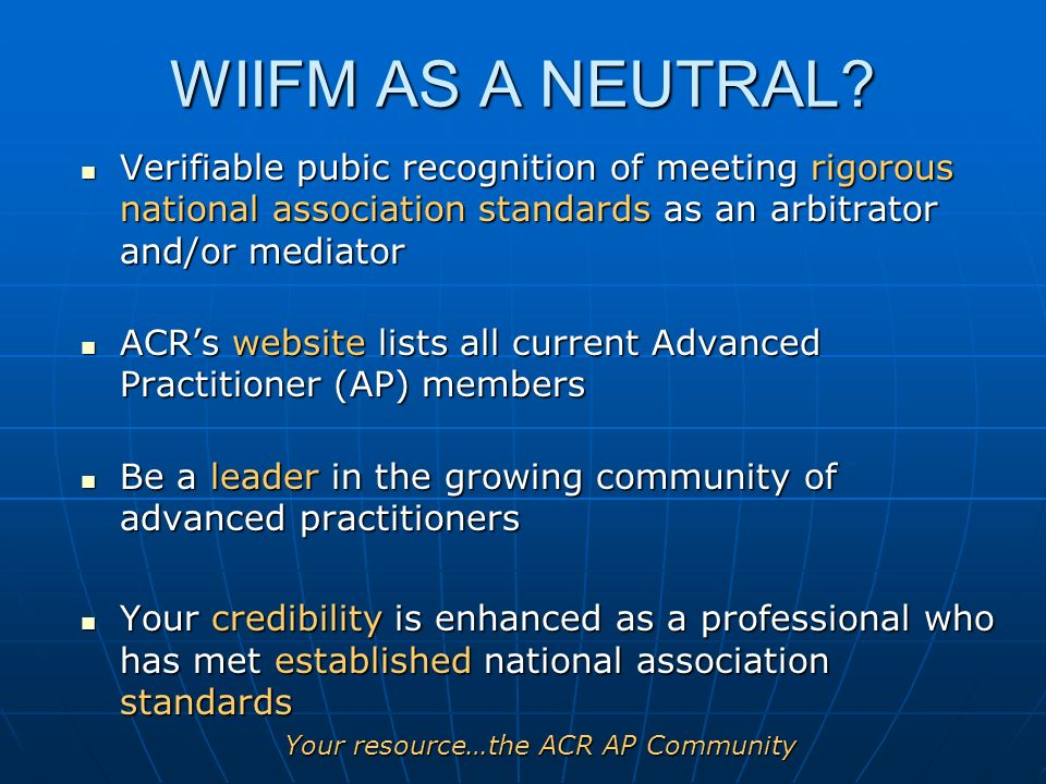 WIIFM AS A NEUTRAL? Verifiable pubic recognition of meeting rigorous national association standards as an arbitrator and/or mediator Verifiable pubic