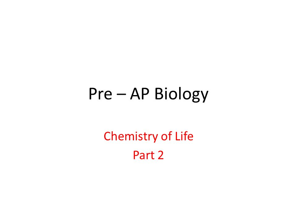 Pre – AP Biology Chemistry of Life Part 2